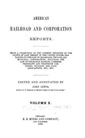 American Railroad and Corporation Reports: Being a Collection of the Current Decisions of the Courts of Last Resort in the United States Pertaining to Railroad and Corporation Law, Volume 10