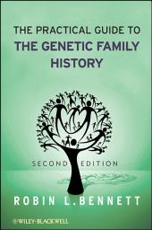 The Practical Guide to the Genetic Family History: Edition 2