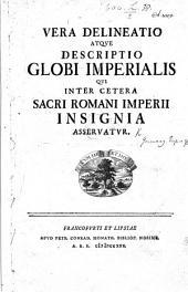 Vera delineatio atque descriptio globi imperialis, qui inter cetera Sacri Romani Imperii insignia asservatur