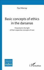 Basic concepts of ethics in the darsanas: Presented in the light of their respective concepts of man