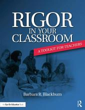 Rigor in Your Classroom: A Toolkit for Teachers