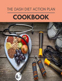 The Dash Diet Action Plan Cookbook