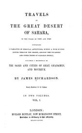 Travels in the Great Desert of Sahara in the Years of 1845 & 1846: Containing a Narrative of Personal Adventures During a Tour of Nine Months Through the Desert Amongst the Touaricks and Other Tribes of Saharan People; Including a Description of the Cases and Cities of Ghat, Ghadames and Mourzuk, Volume 1