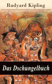 Das Dschungelbuch: Sämtliche Geschichten (Vollständige deutsche Ausgabe mit den Illustrationen der Originalausgabe): Das Dschungelbuch + Das neue Dschungelbuch: Moglis Siegeslied + Toomai, der Liebling der Elefanten + Des Königs Ankus + Tiger - Tiger! + Rikki-Tikki-Tavi + Schiwa und die Heuschrecke und viel mehr