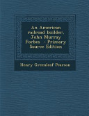 An American Railroad Builder, John Murray Forbes - Primary Source Edition