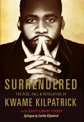 Surrendered: The Rise, Fall and Revelation of Kwame Kilpatrick