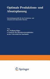 Optimale Produktions- und Absatzplanung: Entscheidungsmodelle für den Produktions- und Absatzbereich industrieller Betriebe