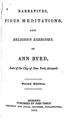 Narratives  Pious Meditations  and Religious Exercises  of Ann Byrd  Late of the City of New York  Deceased PDF