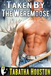 Taken By The Weremoose (Supernatural PNR): Stand Alone Paranormal Romance