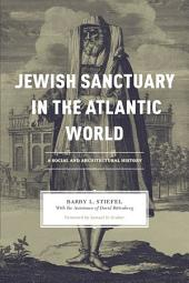 Jewish Sanctuary in the Atlantic World: A Social and Architectural History