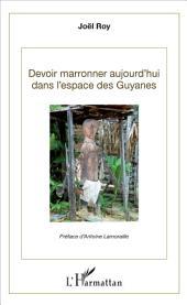 Devoir marronner aujourd'hui dans l'espace des Guyanes