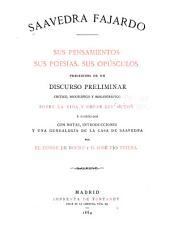 Saavedra Fajardo: sus pensamientos, sus poesías, sus apúsculos, precedidos de un discurso preliminar crítico, biográfico y bibliográfico sobre la vida y obras del autor é ilustrados con notas, introducciones y una genealogía de la casa de Saavedra