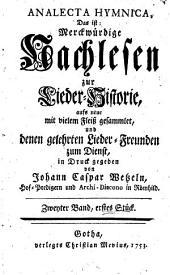 Analecta hymnica, das ist: Merckwürdige Nachlesen zur Lieder-Historie, aufs neue mit vielem Fleiß gesammlet (etc.)