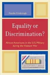 Equality Or Discrimination?: African Americans in the U.S. Military During the Vietnam War