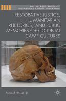 Restorative Justice  Humanitarian Rhetorics  and Public Memories of Colonial Camp Cultures PDF