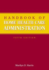 Handbook of Home Health Care Administration: Edition 5