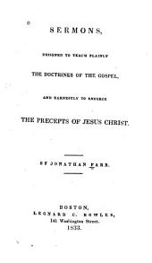 Sermons: Designed to Teach Plainly the Doctrines of the Gospel, and Earnestly to Enforce the Precepts of Jesus Christ