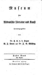 Museum für altdeutsche Literatur und Kunst hrsg. von Friedrich Heinrich van der Hagen, Bernhard Joseph Doc und Johann Gottlieb Büsching: Band 1