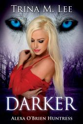 Darker: Alexa O'Brien Huntress Book 6
