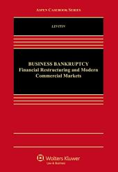 Business Bankruptcy: Financial Restructuring and Modern Commercial Markets
