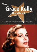 The Grace Kelly Handbook - Everything You Need to Know about Grace Kelly