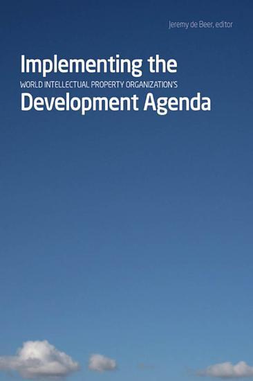 Implementing the World Intellectual Property Organization   s Development Agenda PDF