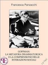 Goffman: la metafora drammaturgica e la comprensione delle interazioni sociali : Saggio sociologico
