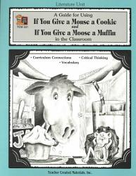 A Guide For Using If You Give A Mouse A Cookie And If You Give A Moose A Muffin In The Classroom Book PDF