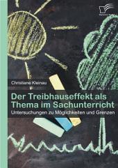 """Der Treibhauseffekt als Thema im Sachunterricht: Untersuchungen zu M""""glichkeiten und Grenzen"""