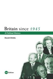 Britain since 1945: A Political History, Edition 7