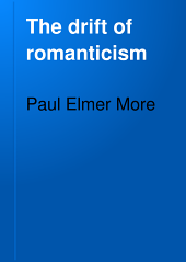 The Drift of Romanticism: Shelburne Essays, Eighth Series, Volume 8