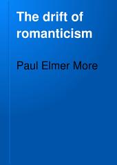 The Drift of Romanticism: Shelburne Essays, Eighth Series, Volume 8