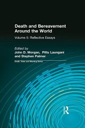Death and Bereavement Around the World: Reflective Essays:, Volume 5