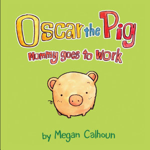 Oscar the Pig  Mommy Goes to Work
