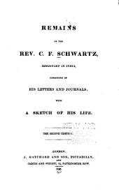 Remains of the Rev. C.F. Schwartz, Missionary in India: Consisting of His Letters and Journals; with a Sketch of His Life