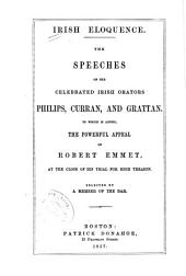 Irish Eloquence: The Speeches of the Celebrated Irish Orators, Philips, Curran and Grattan