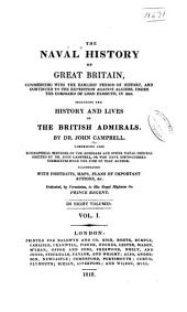 The Naval History of Great Britain: Commencing with the Earliest Period of History, and Continued to the Expedition Against Algiers, Under the Command of Lord Exmouth, in 1816. Including the History and Lives of British Admirals, Volume 1