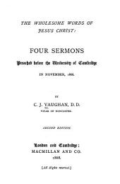 The Wholesome Words of Jesus Christ: Four Sermons Preached Before the University of Cambridge, in November, 1866