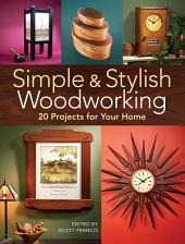 Simple & Stylish Woodworking: 20 Projects for Your Home