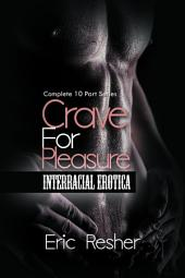 Crave for Pleasure (Complete 10 Part Erotic Interracial Series): Complete 10 Part Interracial Series