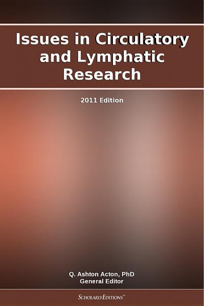 Issues In Circulatory And Lymphatic Research 2011 Edition