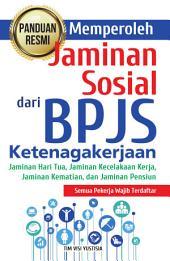 Panduan Resmi Memperoleh Jaminan Sosial dari BPJS Ketenagakerjaan