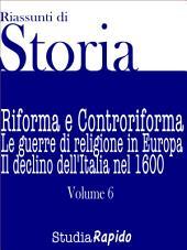 Riassunti di Storia - Volume 6: Riforma e Controriforma