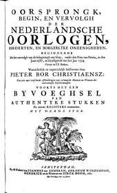 Oorsprongk, begin, en vervolgh der Nederlandsche oorlogen, beroerten, en borgelyke oneenigheden: Beginnende met het vervolgh van de belegeringh van Sluys, onder den Prins van Parma, in den jare 1587, en eyndigende met het jaer 1594