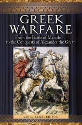 Greek Warfare: From the Battle of Marathon to the Conquests of Alexander the Great: From the Battle of Marathon to the Conquests of Alexander the Great