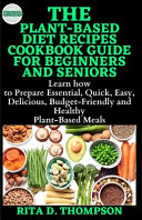 The Plant Based Diet Recipes Cookbook Guide for Beginners and Seniors PDF