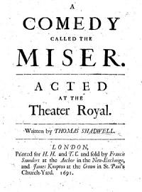 The Miser  a comedy in five acts and in prose  founded on Moli  re s L Avare      Written by T  Shadwell PDF