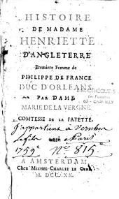 Histoire de Madame Henriette d'Angleterre, 1ère femme de Phil. de France...