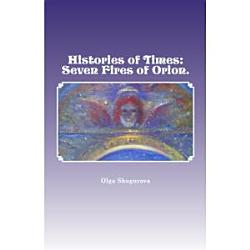 Histories Of Times Seven Fires Of Orion Book PDF