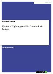 Florence Nightingale, die Dame mit der Lampe. Die Pflegetheorie von Florence Nightingale